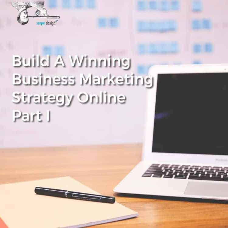 Build Winning Business Marketing Strategy Online Part I by Scope Design