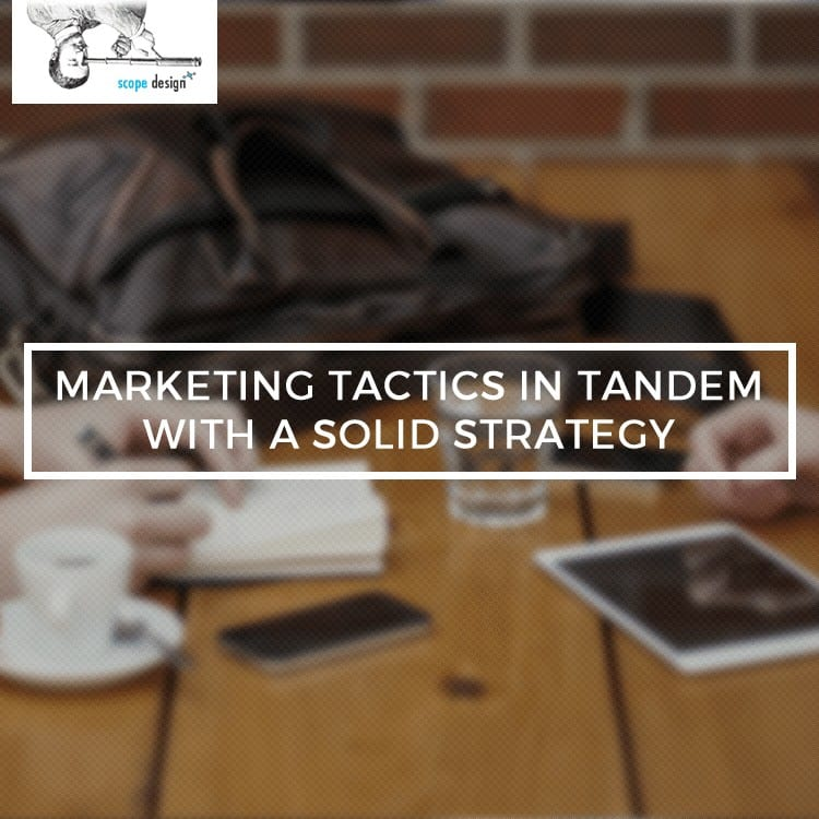 Using Marketing Tactics in Tandem with A Solid Strategy by Scope Design