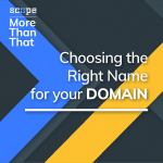 More Than That: Choosing the Right Name For Your Domain